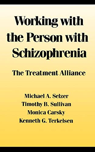 Working With the Person With Schizophrenia :the Treatment Alliance: The Treatment Alliance: Selzer,...