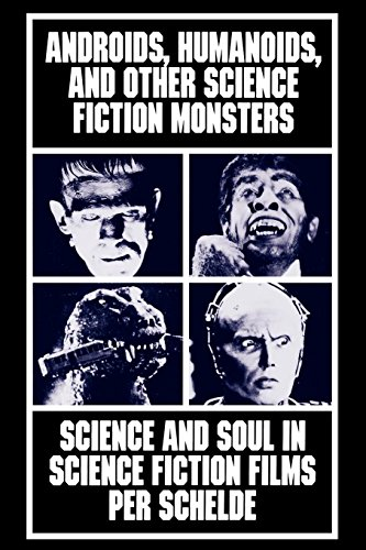 Androids, Humanoids, and Other Science Fiction Monsters: Science and Soul in Science Fiction Films:...