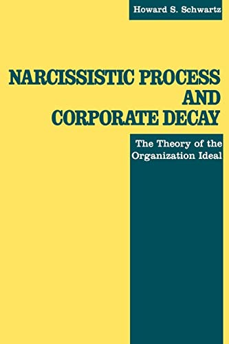 9780814779385: Narcissistic Process and Corporate Decay : The Theory of the Organizational Ideal