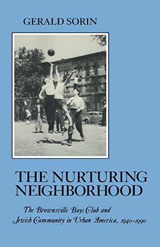 9780814779392: Nurturing Neighborhood: The Brownsville Boys' Club and Jewish Community in Urban America, 1940-1990 (The American Social Experience)