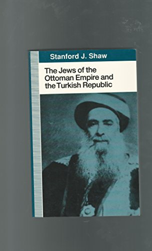 The Jews of the Ottoman Empire and the Turkish Republic: Shaw, Stanford J.