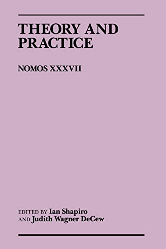 9780814780558: Theory and Practice: Nomos XXXVII (NOMOS - American Society for Political and Legal Philosophy)