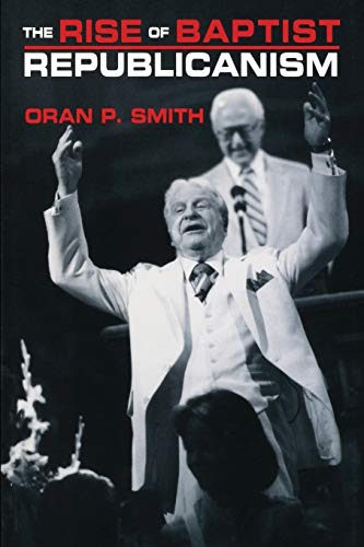 The Rise of Baptist Republicanism (Choice Outstanding Academic Book): Smith, Oran