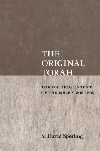 The Original Torah: The Political Intent of the Bible's Writers (Reappraisals in Jewish Social ...
