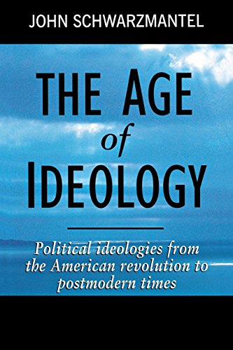 The Age of Ideology: Political Ideologies from the American Revolution to Postmodern Times - John Schwarzmantel