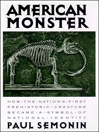 AMERICAN MONSTER : How the Nation's First Prehistoric Creature Became a Symbol of National Identity