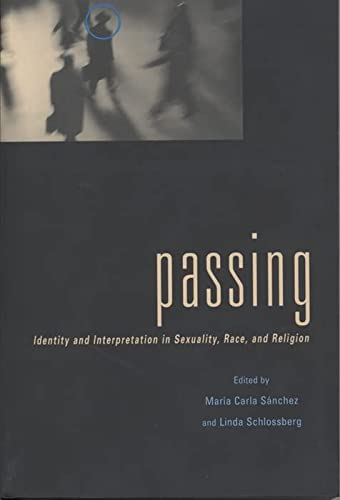 9780814781227: Passing: Identity and Interpretation in Sexuality, Race, and Religion (Sexual Cultures)