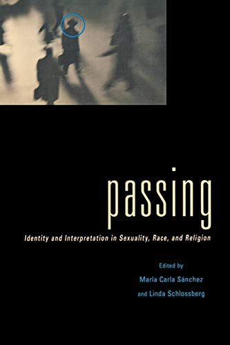 9780814781234: Passing: Identity and Interpretation in Sexuality, Race, and Religion (Sexual Cultures)