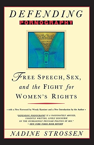 Defending Pornography: Free Speech, Sex, and the Fight for Women's Rights: Nadine Strossen