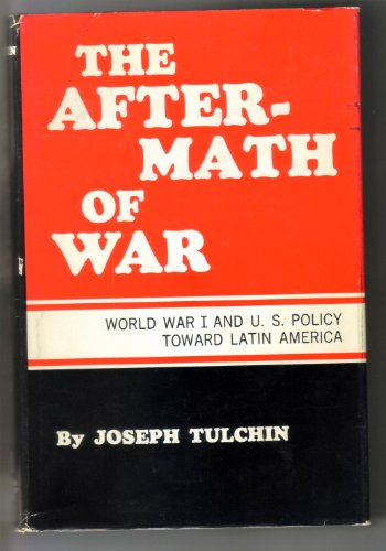 THE AFTERMATH OF WAR: WORLD WAR I AND U.S. POLICY TOWARD LATIN AMERICA: Tulchin, Joseph