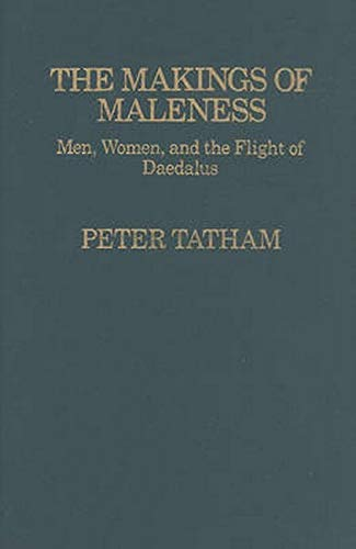 9780814782033: The Makings of Maleness: Men, Women, and the Flight of Daedalus