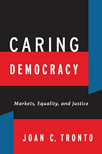 9780814782781: Caring Democracy: Markets, Equality, and Justice