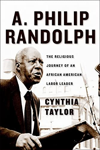 A. Philip Randolph: The Religious Journey of an African American Labor Leader: Taylor, Cynthia