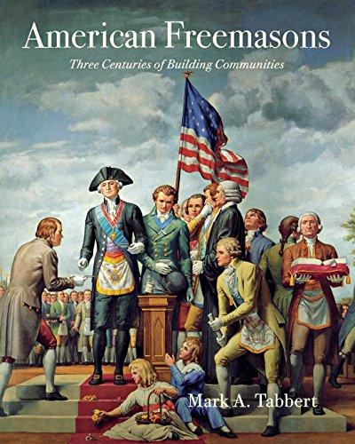 American Freemasons: Three Centuries Of Building Communities: TABBERT, MARK A.
