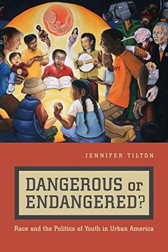 Dangerous or Endangered?: Race and the Politics of Youth in Urban America: Tilton, Jennifer