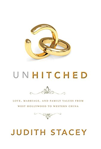 9780814783825: Unhitched: Love, Marriage, and Family Values from West Hollywood to Western China (NYU Series in Social & Cultural Analysis)