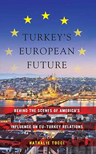 9780814784099: Turkey's European Future: Behind the Scenes of America's Influence on EU-Turkey Relations