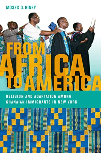 From Africa to America: Religion and Adaptation among Ghanaian Immigrants in New York (Religion, ...
