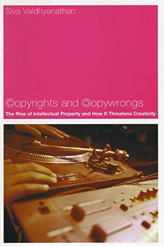 9780814788073: Copyrights and Copywrongs: The Rise of Intellectual Property and How It Threatens Creativity