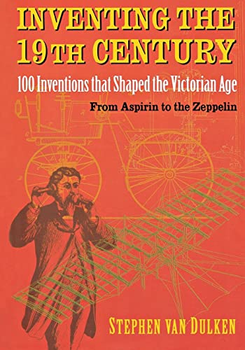 9780814788110: Inventing the 19th Century: 100 Inventions That Shaped the Victorian Age, from Aspirin to the Zeppelin