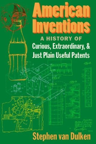 9780814788134: American Inventions: A History of Curious, Extraordinary,and Just Plain Useful Patents