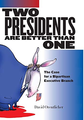 9780814789490: Two Presidents Are Better Than One: The Case for a Bipartisan Executive Branch