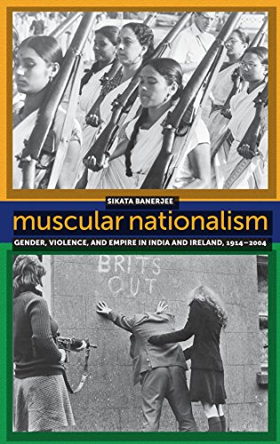Muscular Nationalism Gender, Violence, and Empire in India and Ireland, 1914-2004 Gender and ...
