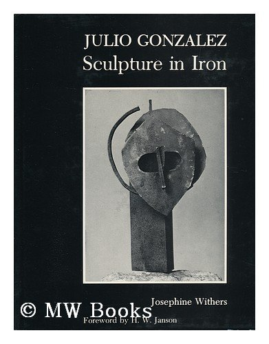 Julio Gonzalez: Sculpture in Iron: Withers, Josephine