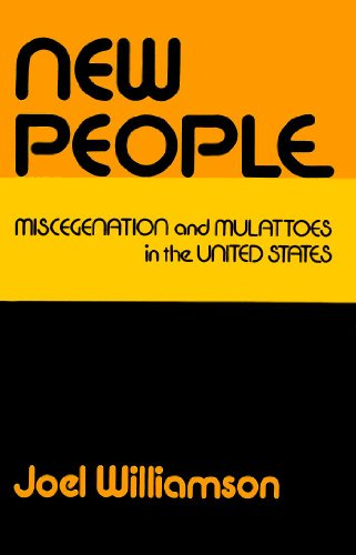 New People: Miscegenation and Mulattoes in the United States: Williamson, Joel
