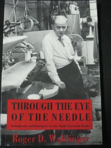 9780814792346: Through the Eye of the Needle: Immigrants and Enterprise in New York's Garment Trades