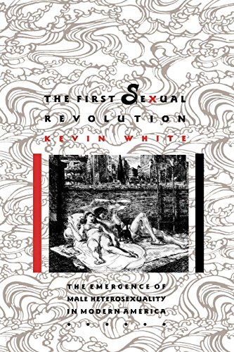 9780814792582: The First Sexual Revolution: The Emergence of Male Heterosexuality in Modern America (The American Social Experience)