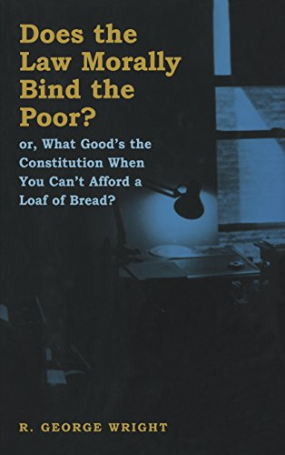 Does the Law Morally Bind the Poor?: Or What Good's the Constitution When You Can't Buy a...
