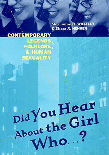 Did You Hear about the Girl Who . . . ?: Contemporary Legends, Folklore, and Human Sexuality (...