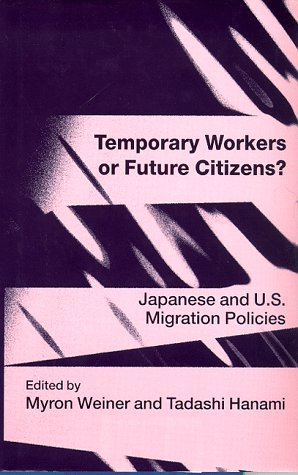 9780814793268: Temporary Workers or Future Citizens?: Japanese and U.S. Migration Policies