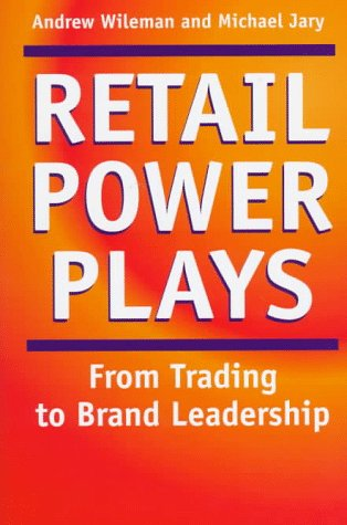 Retail Power Plays: From Trading to Brand Leadership Strategies for Building Retail Brand Value: ...