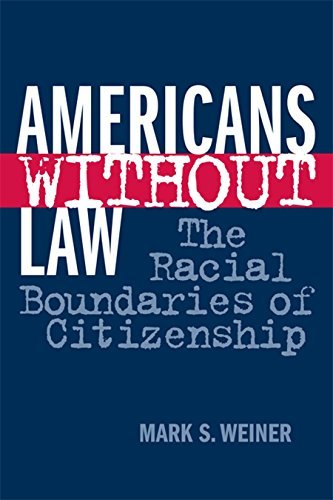 9780814793640: Americans Without Law: The Racial Boundaries of Citizenship