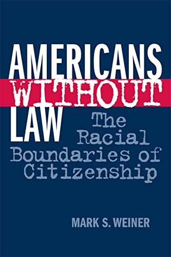 9780814793657: Americans Without Law: The Racial Boundaries of Citizenship