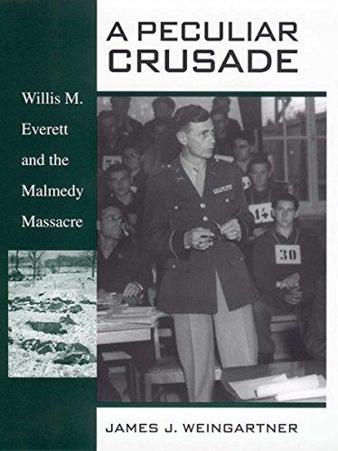 A PECULIAR CRUSADE: WILLIS M. EVERETT AND THE MALMEDY MASSACRE: James J. Weingartner