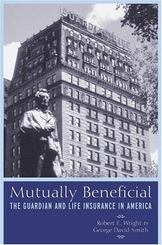 9780814793978: Mutually Beneficial: The Guardian and Life Insurance in America
