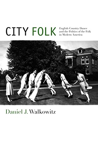 9780814794692: City Folk: English Country Dance and the Politics of the Folk in Modern America (NYU Series in Social and Cultural Analysis)