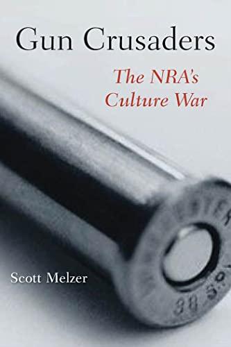 9780814795507: Gun Crusaders: The NRA's Culture War