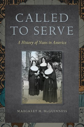 Called to Serve: A History of Nuns in America: Margaret M. McGuinness