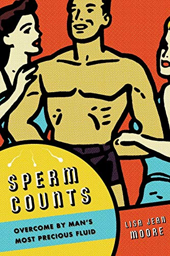 9780814795620: Sperm Counts: Overcome by Man's Most Precious Fluid (Intersections)