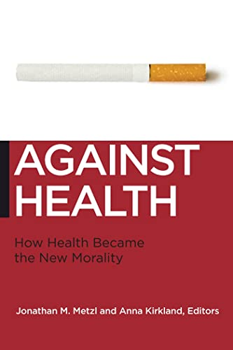 Against Health: How Health Became the New Morality (Biopolitics, Medicine, Technoscience, and ...
