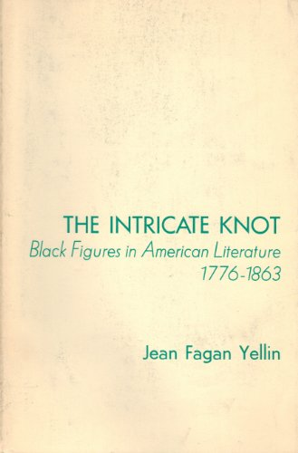 The Intricate Knot:Black Figures in American Literature, 1776-1863: Black Figures in American ...