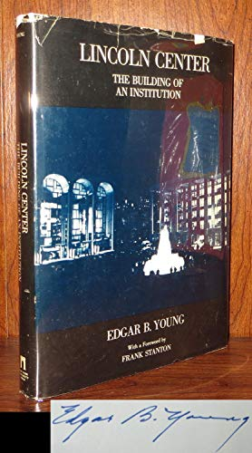 Lincoln Center: The Building of an Institution: Young, Edgar B.