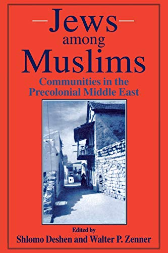 JEWS AMONG MUSLIMS: COMMUNITIES IN THE PRECOLONIAL MIDDLE EAST: Deshen, Shlomo And Walter P. Zenner