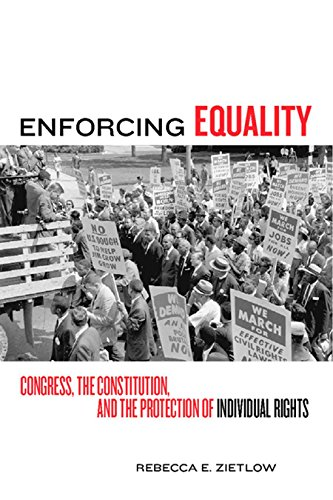 Enforcing Equality: Congress, the Constitution, and the Protection of Individual Rights: Zietlow, ...