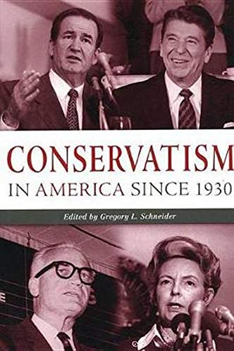 Conservatism in America since 1930: A Reader: Gregory L. Schneider