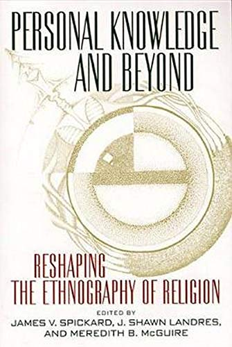 9780814798027: Personal Knowledge and Beyond: Reshaping the Ethnography of Religion